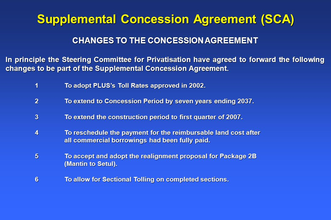 Supplemental Concession Agreement (SCA) CHANGES TO THE CONCESSION AGREEMENT In principle the Steering Committee for Privatisation have agreed to forward the following changes to be part of the Supplemental Concession Agreement.