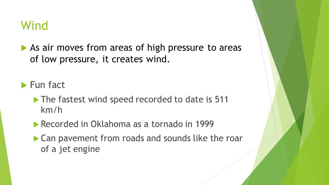 Wind  As air moves from areas of high pressure to areas of low pressure, it creates wind.