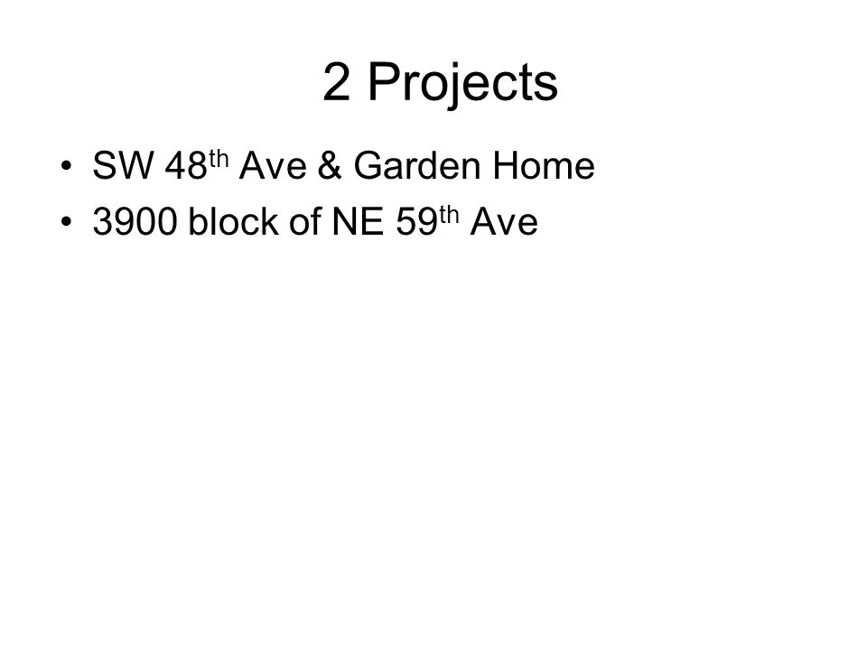 2 Projects SW 48 th Ave & Garden Home 3900 block of NE 59 th Ave