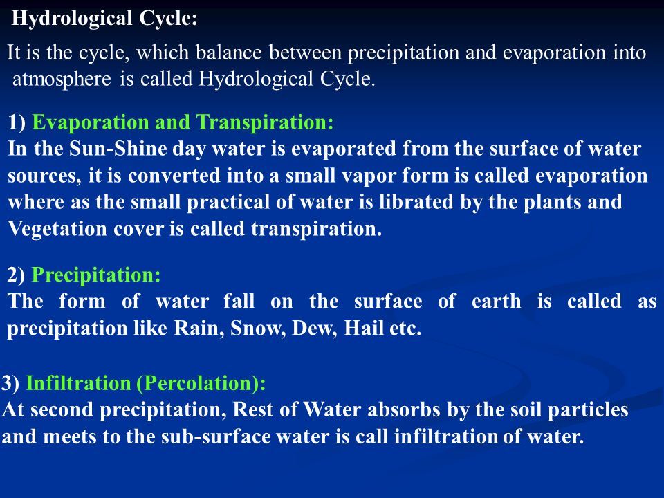 It is the cycle, which balance between precipitation and evaporation into atmosphere is called Hydrological Cycle. 1) Evaporation and Transpiration: I
