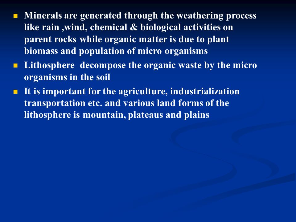 Minerals are generated through the weathering process like rain,wind, chemical & biological activities on parent rocks while organic matter is due to