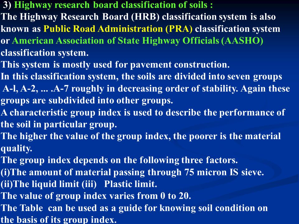 3) Highway research board classification of soils : The Highway Research Board (HRB) classification system is also known as Public Road Administration
