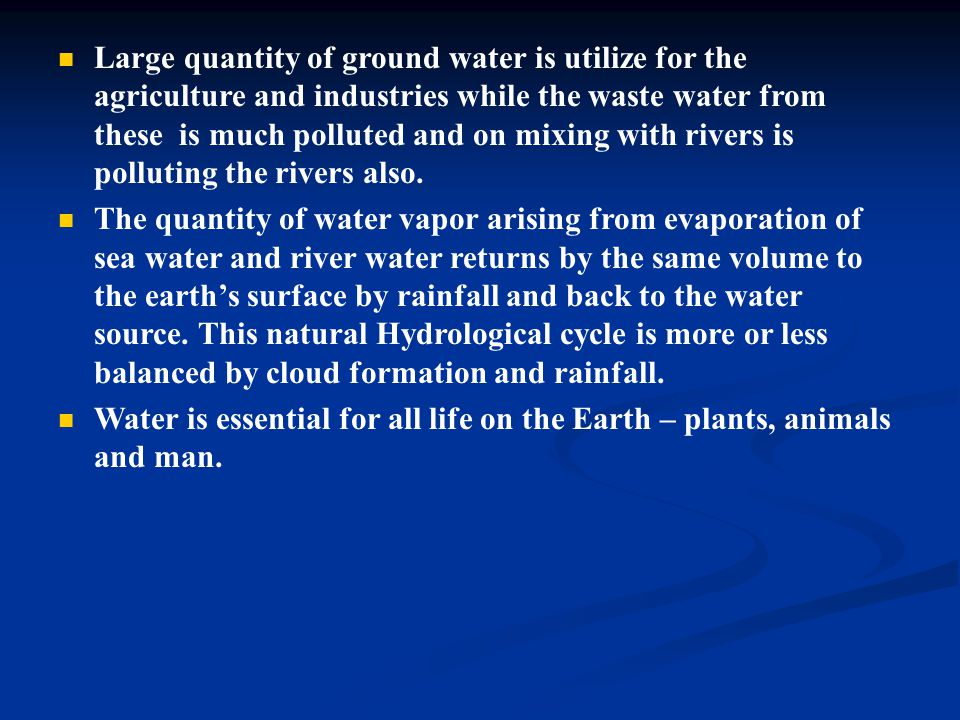 Large quantity of ground water is utilize for the agriculture and industries while the waste water from these is much polluted and on mixing with rive