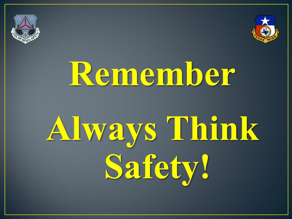 Remember Always Think Safety!