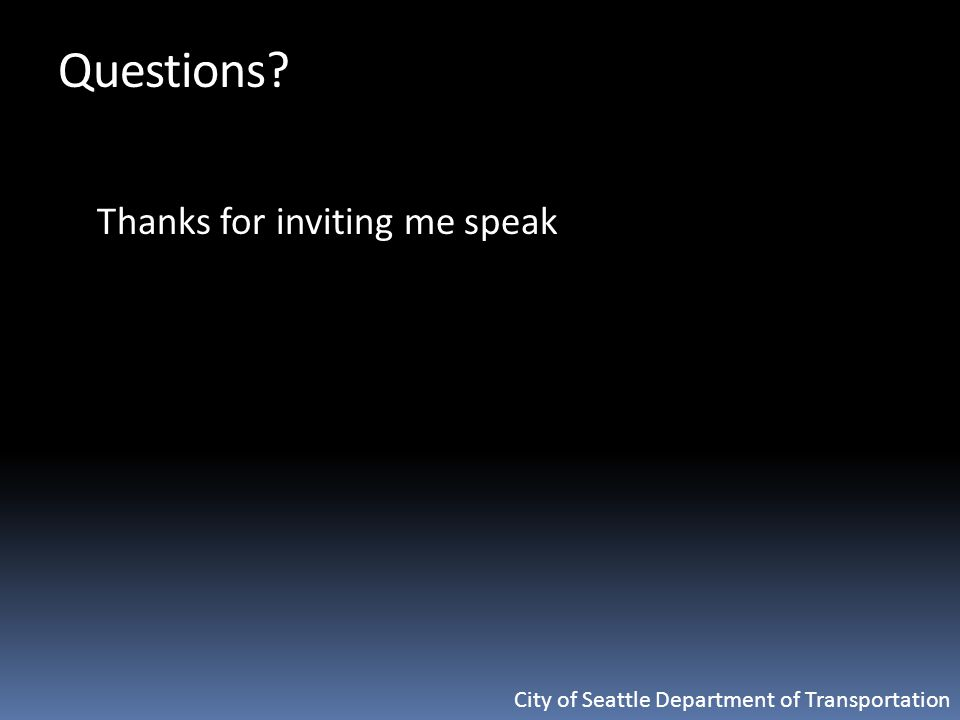 City of Seattle Department of Transportation Questions Thanks for inviting me speak