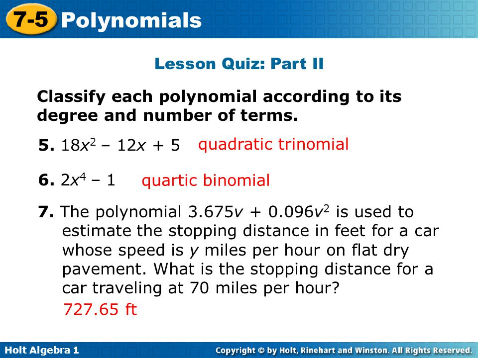 Holt Algebra 1 7-5 Polynomials Lesson Quiz: Part II Classify each polynomial according to its degree and number of terms.