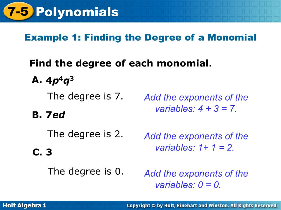 Holt Algebra 1 7-5 Polynomials Example 1: Finding the Degree of a Monomial Find the degree of each monomial.
