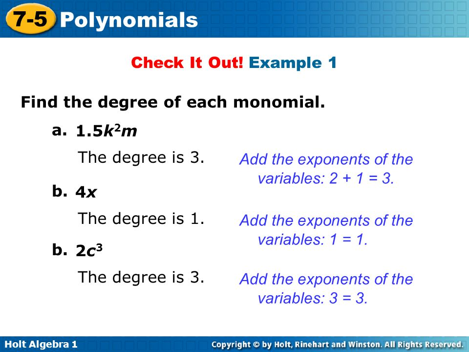 Holt Algebra 1 7-5 Polynomials Check It Out.Example 1 Find the degree of each monomial.
