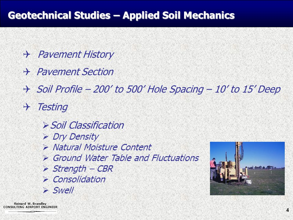 Reinard W. Brandley CONSULTING AIRPORT ENGINEER Geotechnical Studies – Applied Soil Mechanics  Pavement History  Pavement Section  Soil Profile – 2