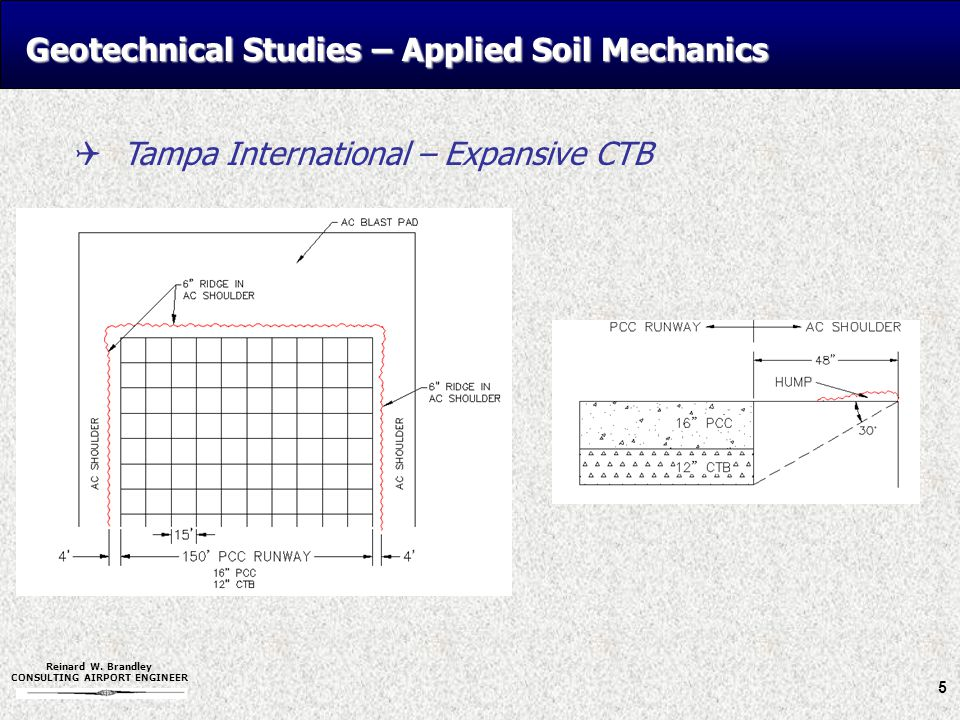 Reinard W. Brandley CONSULTING AIRPORT ENGINEER Geotechnical Studies – Applied Soil Mechanics 5  Tampa International – Expansive CTB