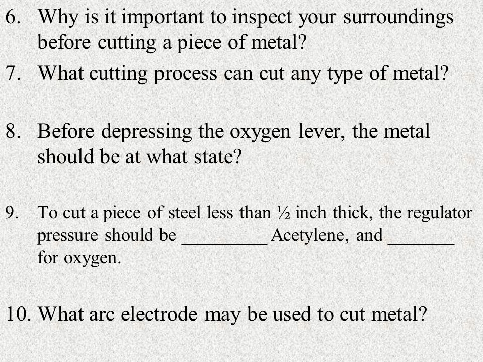 6.Why is it important to inspect your surroundings before cutting a piece of metal.