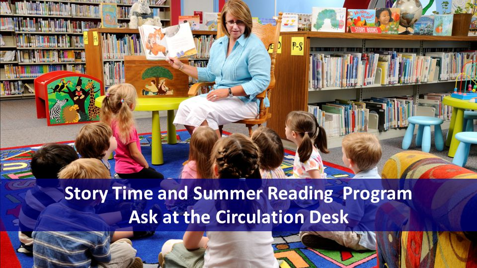Story Time and Summer Reading Program Ask at the Circulation Desk
