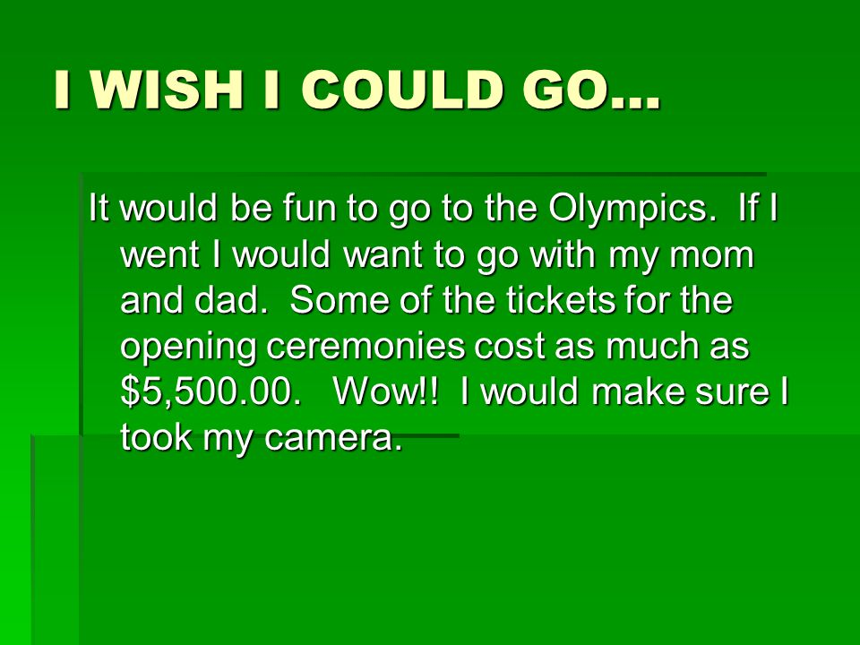 I WISH I COULD GO… It would be fun to go to the Olympics.