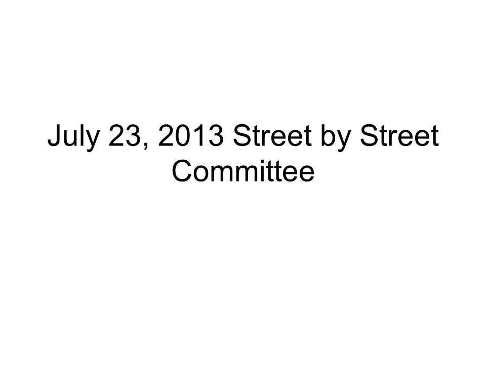 July 23, 2013 Street by Street Committee