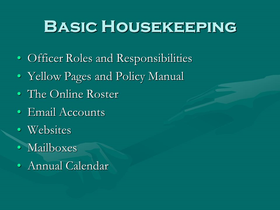 Basic Housekeeping Officer Roles and ResponsibilitiesOfficer Roles and Responsibilities Yellow Pages and Policy ManualYellow Pages and Policy Manual The Online RosterThe Online Roster Email AccountsEmail Accounts WebsitesWebsites MailboxesMailboxes Annual CalendarAnnual Calendar