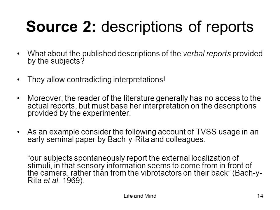 Life and Mind14 Source 2: descriptions of reports What about the published descriptions of the verbal reports provided by the subjects.