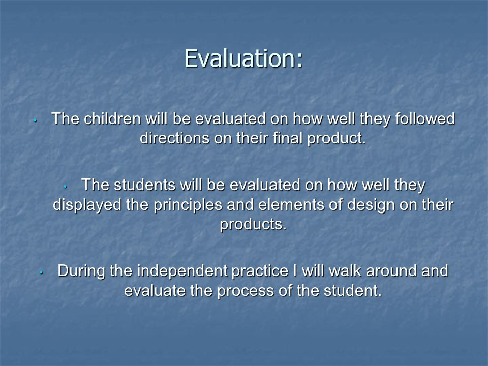 Evaluation: The children will be evaluated on how well they followed directions on their final product.