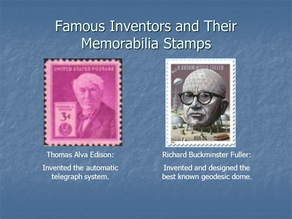 Famous Inventors and Their Memorabilia Stamps Thomas Alva Edison: Invented the automatic telegraph system. Richard Buckminster Fuller: Invented and de