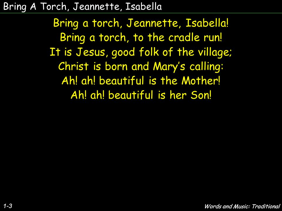 Bring A Torch, Jeannette, Isabella Bring a torch, Jeannette, Isabella.