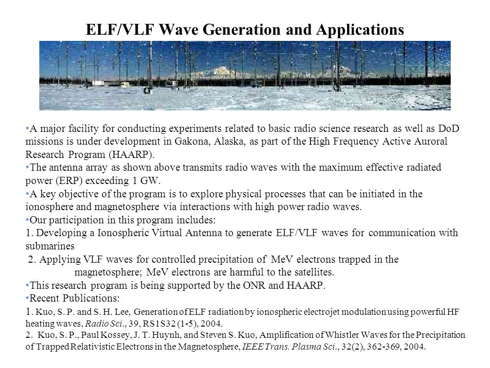 ELF/VLF Wave Generation and Applications A major facility for conducting experiments related to basic radio science research as well as DoD missions is under development in Gakona, Alaska, as part of the High Frequency Active Auroral Research Program (HAARP).