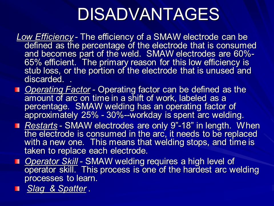 ARC WELDING There are several advantages to SMAW. Low Start Up Costs - SMAW welding machines are relativity inexpensive Portability - SMAW is a very p