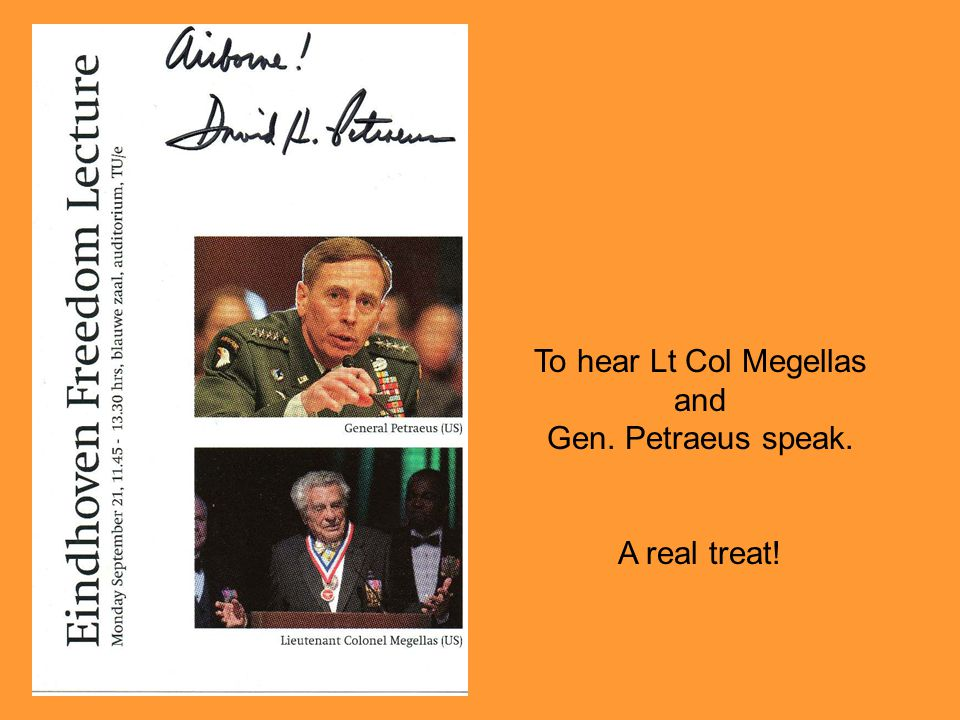 To hear Lt Col Megellas and Gen. Petraeus speak. A real treat!