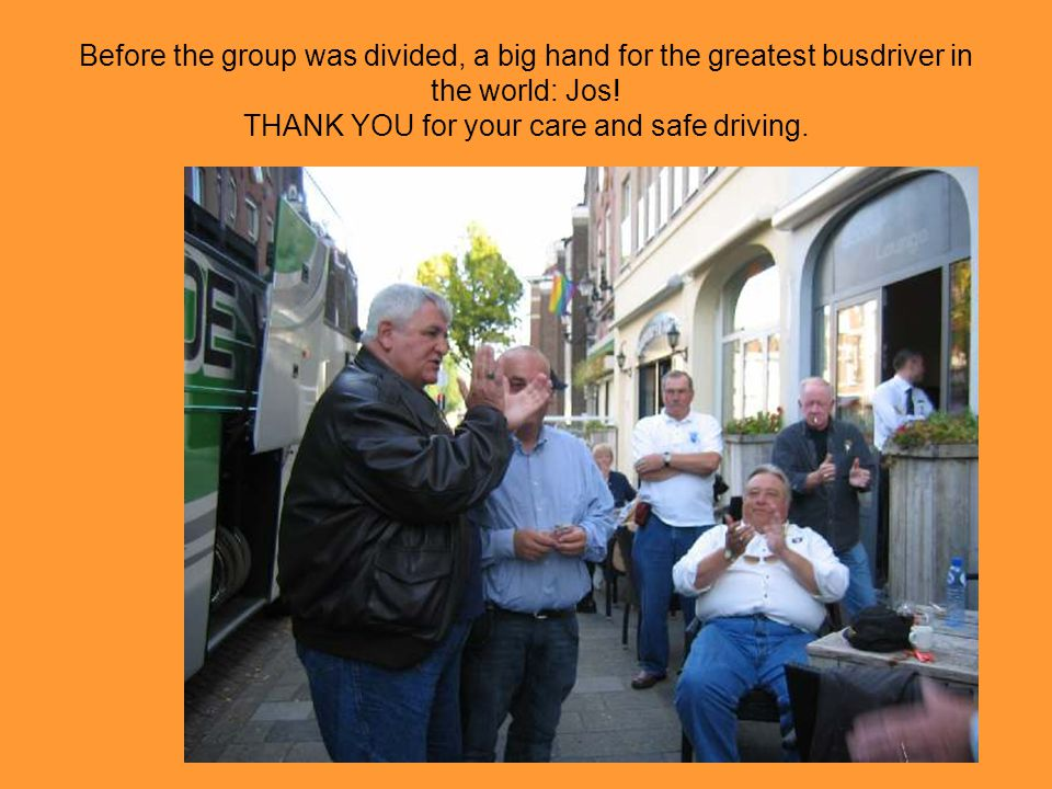 Before the group was divided, a big hand for the greatest busdriver in the world: Jos.
