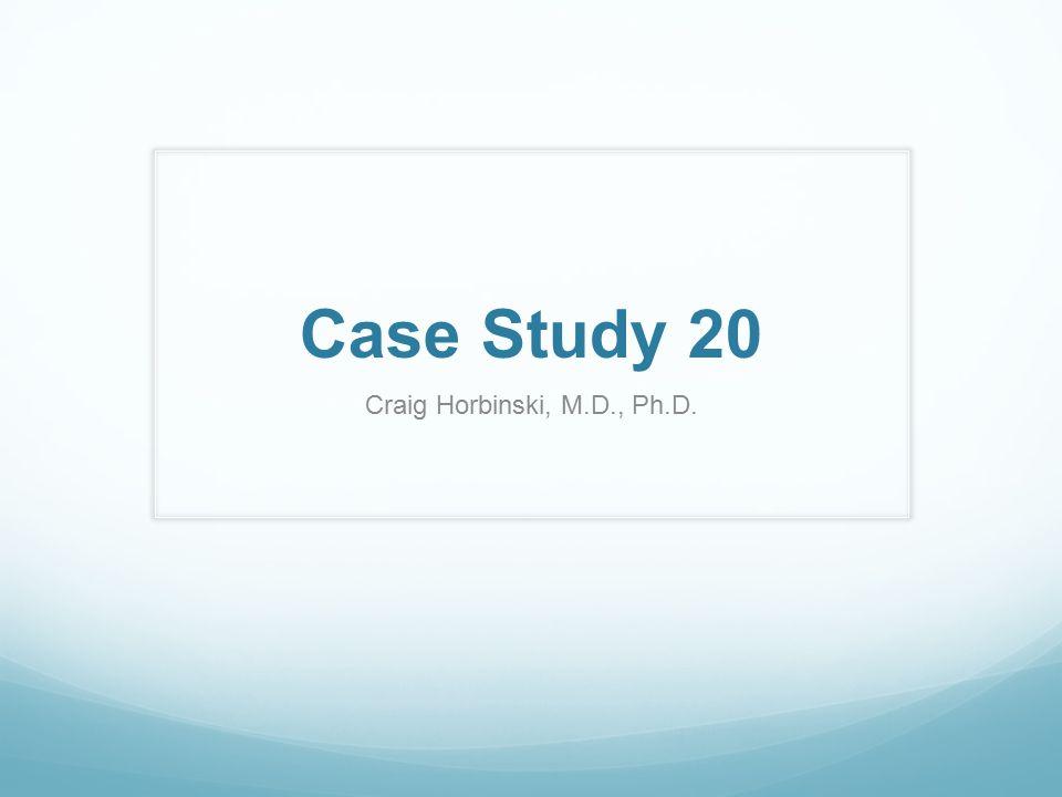 Case Study 20 Craig Horbinski, M.D., Ph.D.