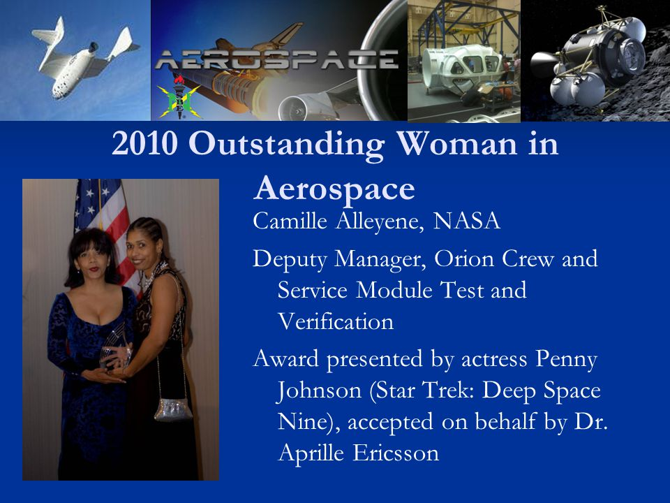 2010 Outstanding Woman in Aerospace Camille Alleyene, NASA Deputy Manager, Orion Crew and Service Module Test and Verification Award presented by actress Penny Johnson (Star Trek: Deep Space Nine), accepted on behalf by Dr.