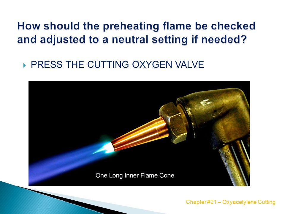  PRESS THE CUTTING OXYGEN VALVE Chapter #21 – Oxyacetylene Cutting