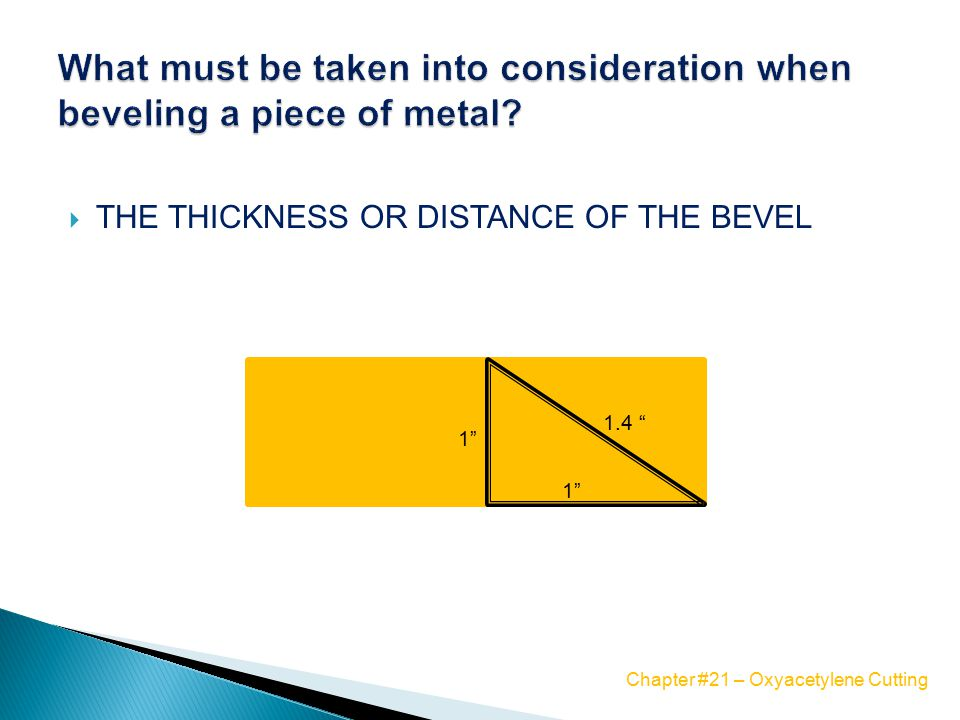  THE THICKNESS OR DISTANCE OF THE BEVEL 1.4 1 Chapter #21 – Oxyacetylene Cutting