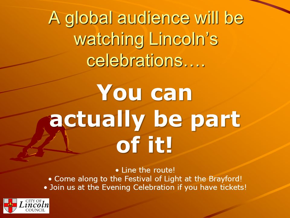 A global audience will be watching Lincoln's celebrations…. You can actually be part of it! Line the route! Come along to the Festival of Light at the