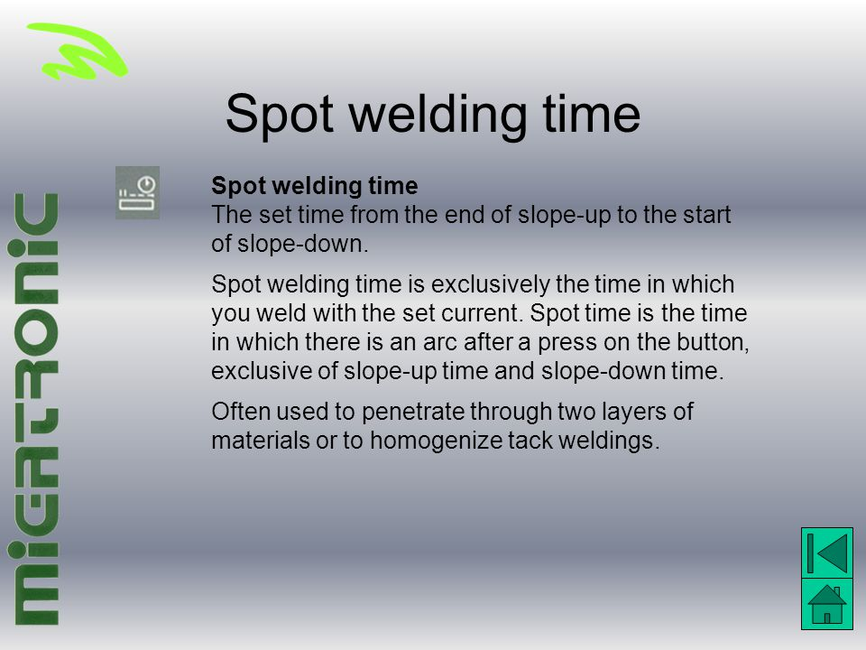Spot welding time The set time from the end of slope-up to the start of slope-down. Spot welding time is exclusively the time in which you weld with t