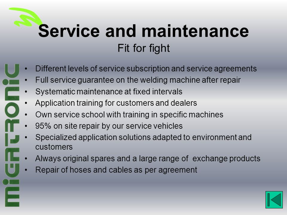Service and maintenance Fit for fight Different levels of service subscription and service agreements Full service guarantee on the welding machine af