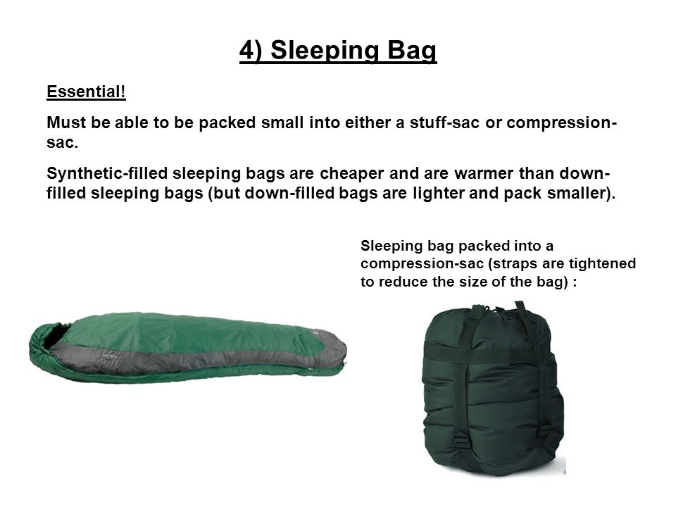 4) Sleeping Bag Sleeping bag packed into a compression-sac (straps are tightened to reduce the size of the bag) : Essential.