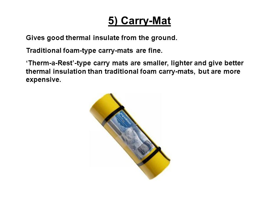 5) Carry-Mat Gives good thermal insulate from the ground.