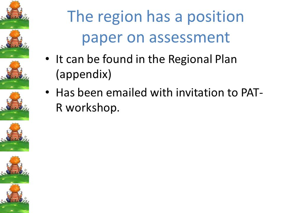 The region has a position paper on assessment It can be found in the Regional Plan (appendix) Has been emailed with invitation to PAT- R workshop.