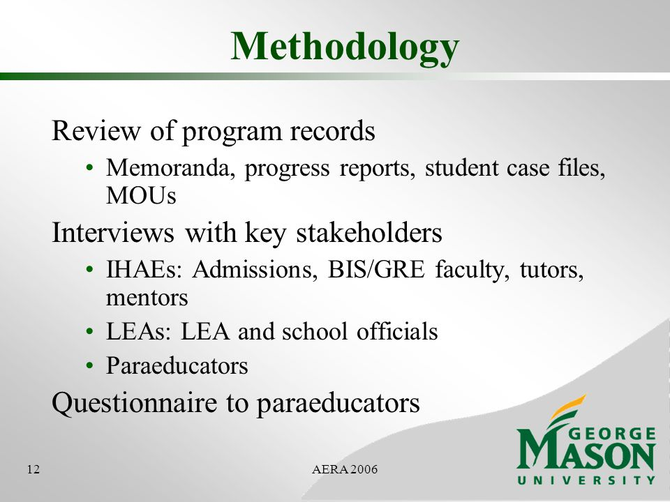 12AERA 2006 Methodology Review of program records Memoranda, progress reports, student case files, MOUs Interviews with key stakeholders IHAEs: Admissions, BIS/GRE faculty, tutors, mentors LEAs: LEA and school officials Paraeducators Questionnaire to paraeducators