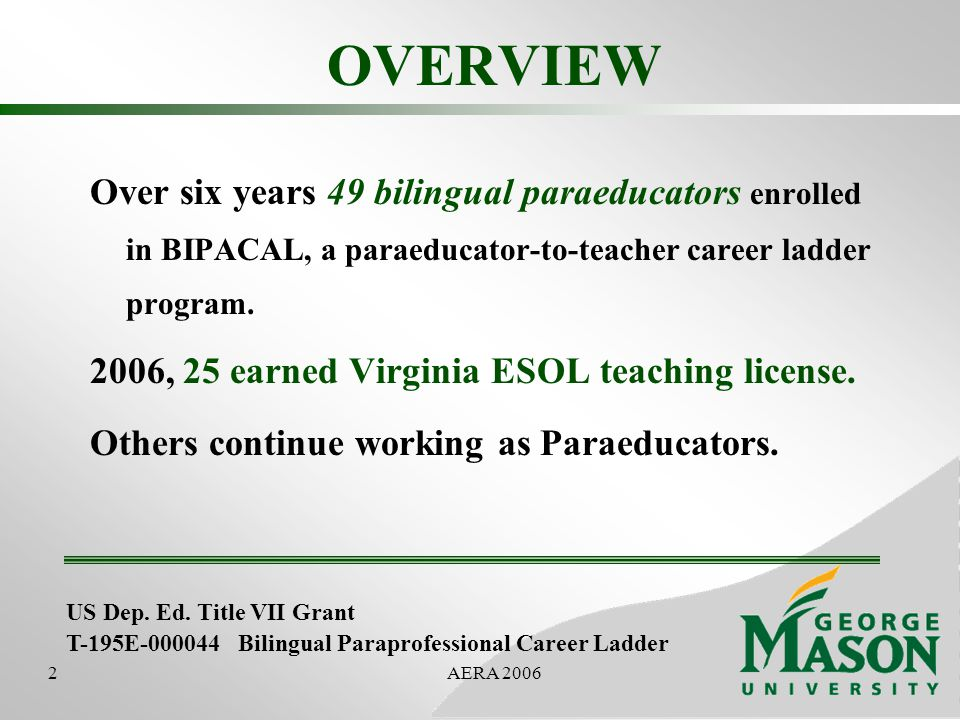 2AERA 2006 OVERVIEW Over six years 49 bilingual paraeducators enrolled in BIPACAL, a paraeducator-to-teacher career ladder program.