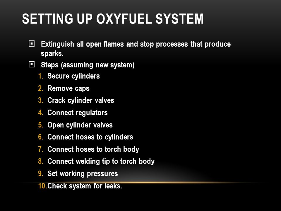 SETTING UP OXYFUEL SYSTEM  Extinguish all open flames and stop processes that produce sparks.