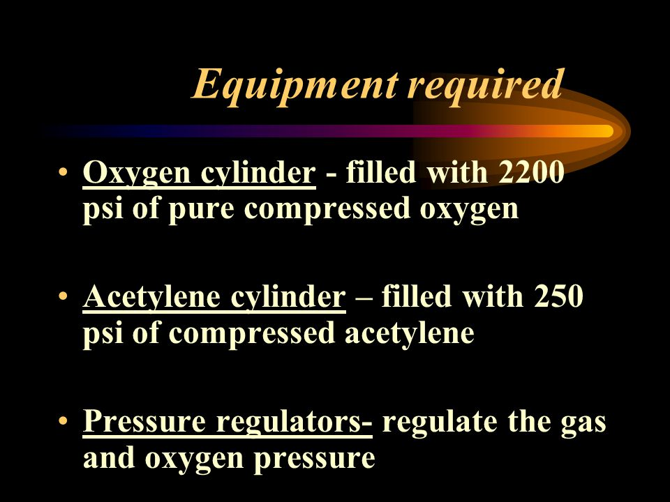 Equipment required Two hoses encased together – green hose = oxygen – red hose = acetylene Welding torch with tips Welding goggles and safety glasses – shade 4-6 for oxy-fuel welding and cutting –Z87 safety glasses