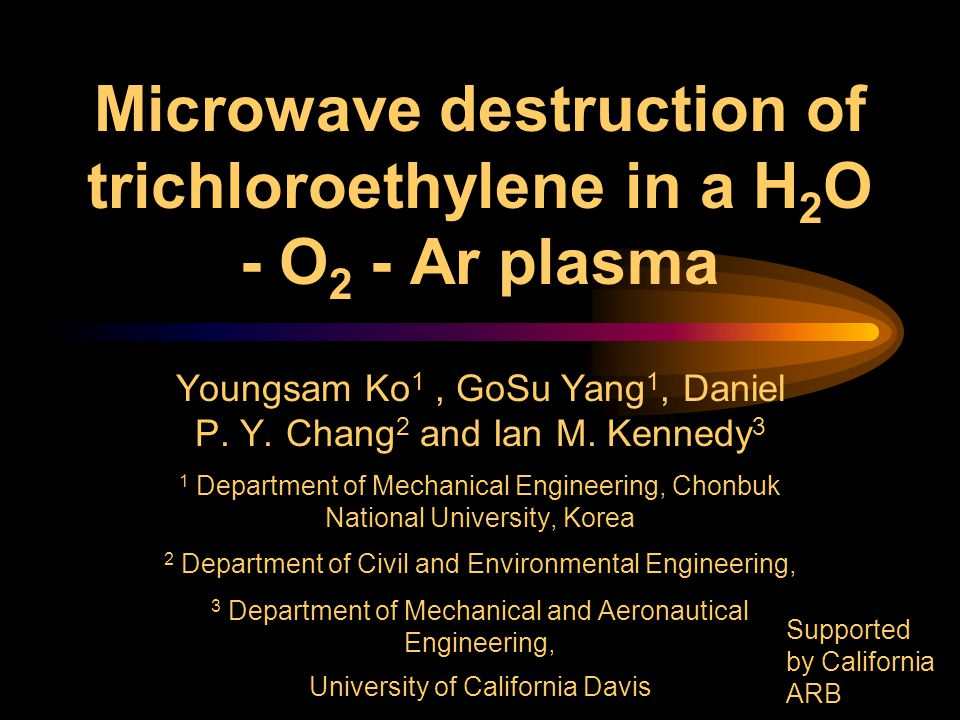 Microwave destruction of trichloroethylene in a H 2 O - O 2 - Ar plasma Youngsam Ko 1, GoSu Yang 1, Daniel P.