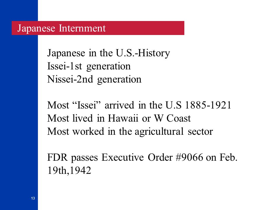 """13 Japanese Internment Japanese in the U.S.-History Issei-1st generation Nissei-2nd generation Most """"Issei"""" arrived in the U.S 1885-1921 Most lived in"""