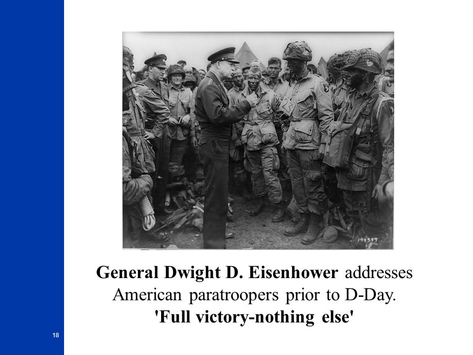 18 General Dwight D. Eisenhower addresses American paratroopers prior to D-Day. 'Full victory-nothing else'