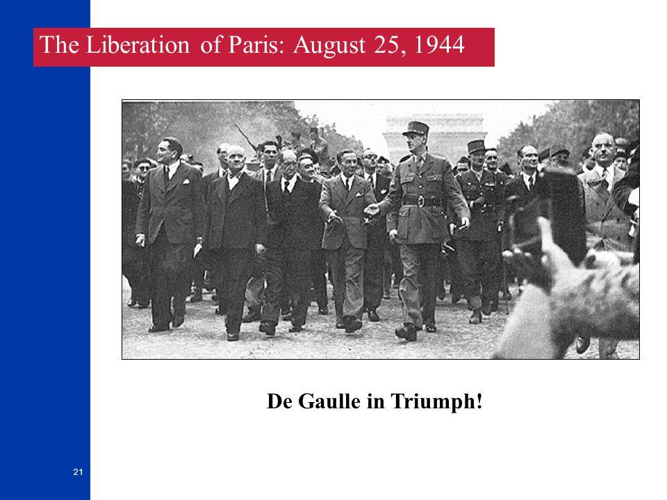 21 De Gaulle in Triumph! The Liberation of Paris: August 25, 1944