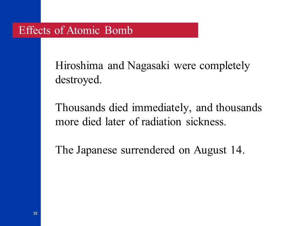 32 Hiroshima and Nagasaki were completely destroyed.