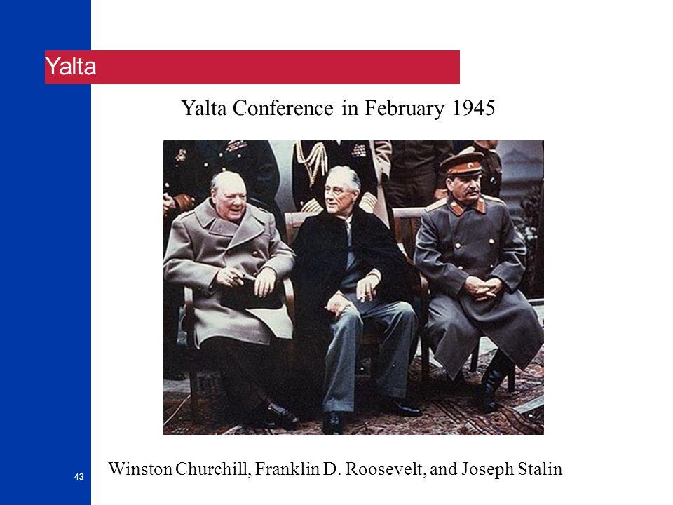 43 Yalta Winston Churchill, Franklin D. Roosevelt, and Joseph Stalin Yalta Conference in February 1945