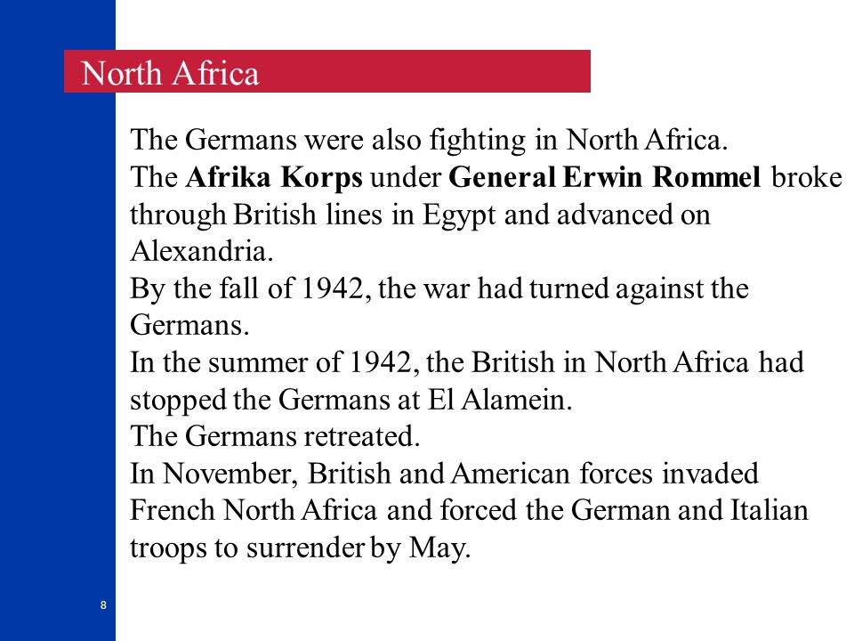 8 North Africa The Germans were also fighting in North Africa.