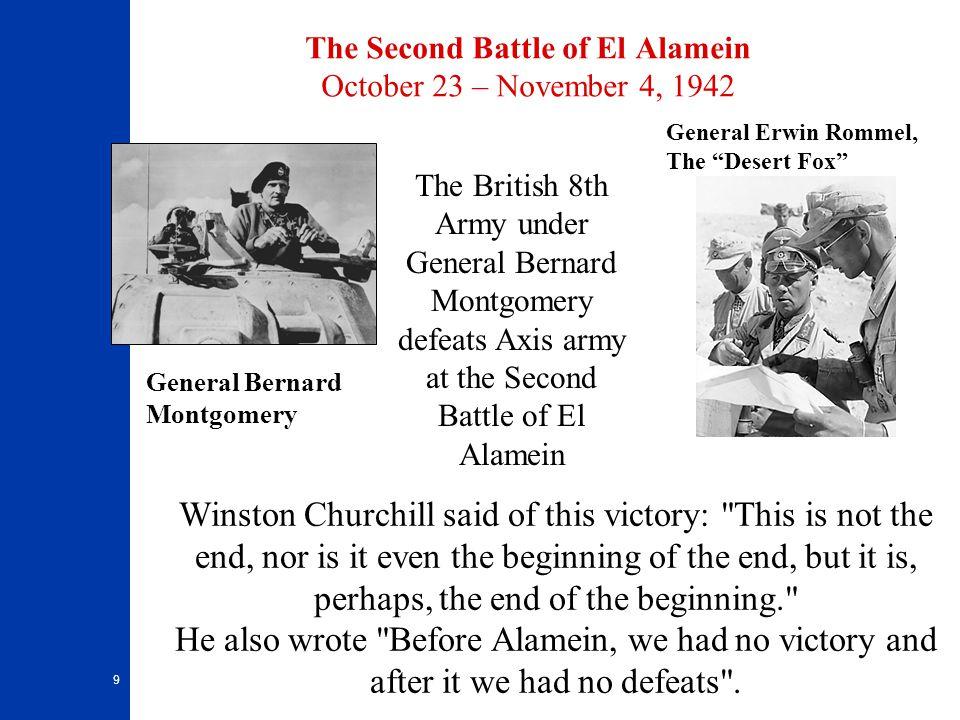 "9 The Second Battle of El Alamein October 23 – November 4, 1942 General Bernard Montgomery General Erwin Rommel, The ""Desert Fox"" Winston Churchill sa"