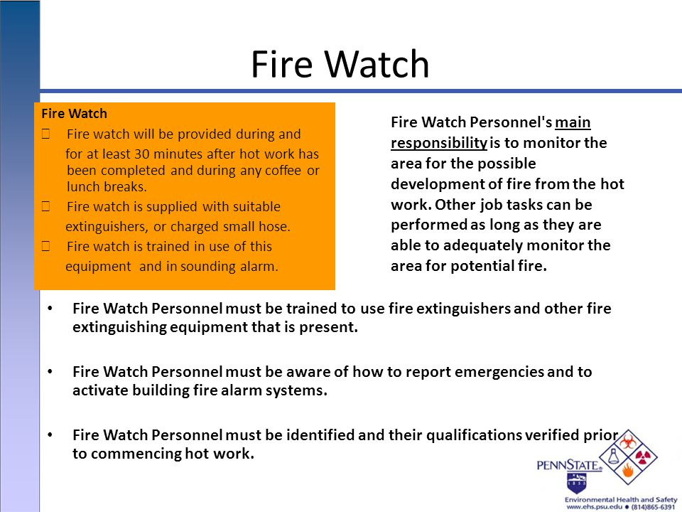 Fire Watch Fire Watch Personnel must be trained to use fire extinguishers and other fire extinguishing equipment that is present.